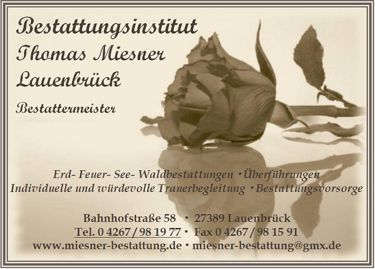 Bestattungsinstitut Thomas Miesner  Bahnhofstraße 58  27389 Lauenbrück  Tel: 04267 - 981977  Fax:04267 - 981591  miesner-bestattung@gmx.de